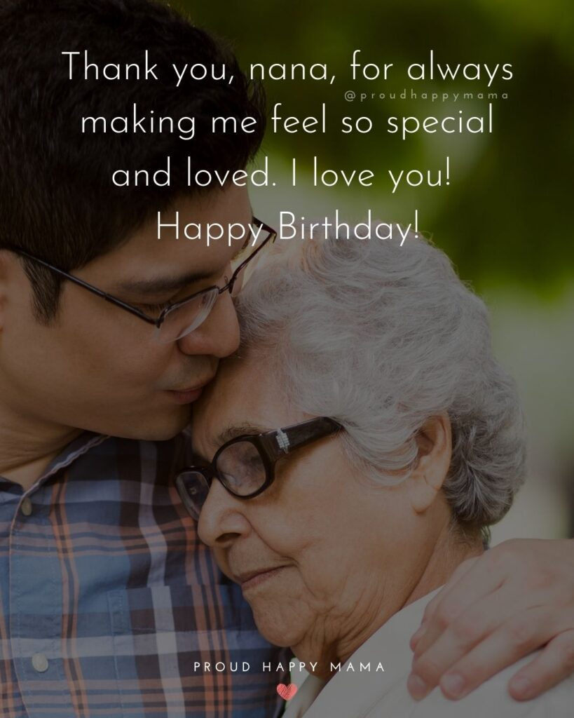 Happy Birthday Grandma Quotes - Thank you, nana, for always making me feel so special and loved. I love you! Happy Birthday!'