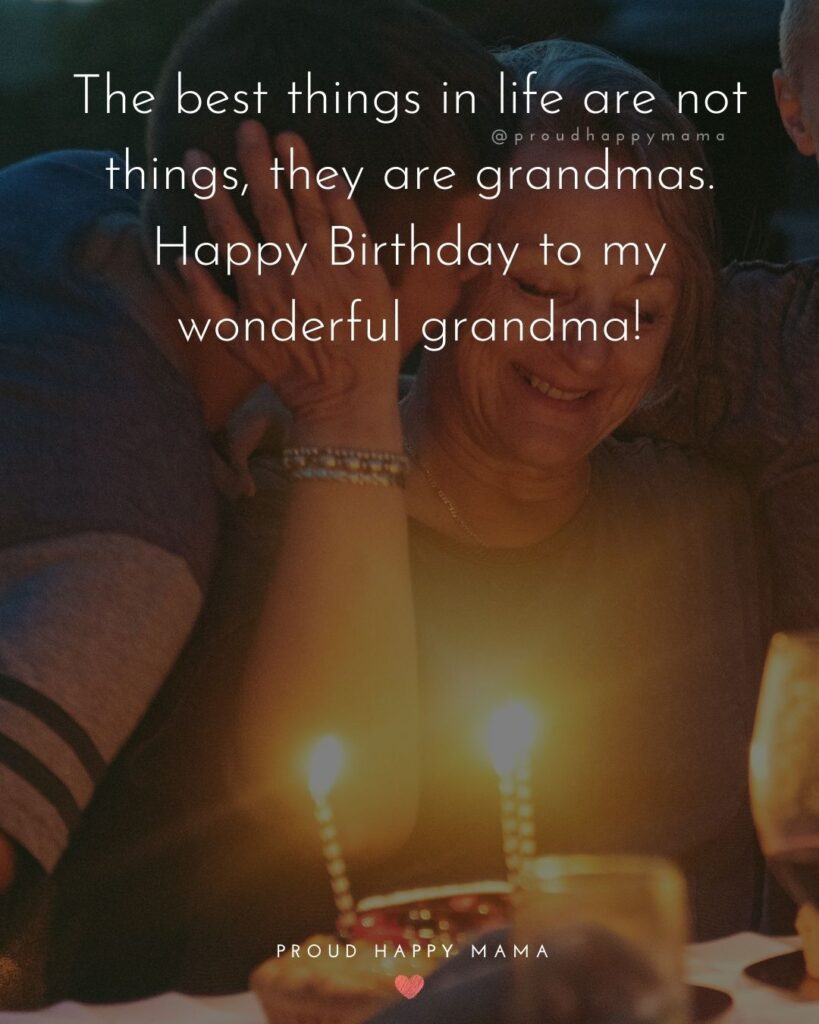 Happy Birthday Grandma Quotes - The best things in life are not things, they are grandmas. Happy Birthday to my wonderful