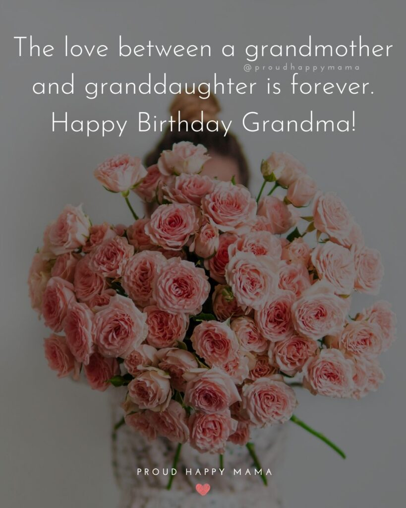 Happy Birthday Grandma Quotes - The love between a grandmother and granddaughter is forever. Happy Birthday