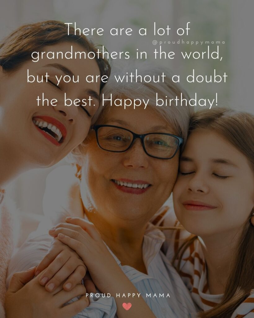 Happy Birthday Grandma Quotes - There are a lot of grandmothers in the world, but you are without a doubt the best.