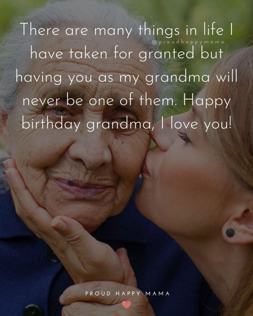 Happy Birthday Grandma Quotes - There are many things in life I have taken for granted but having you as my grandma will never