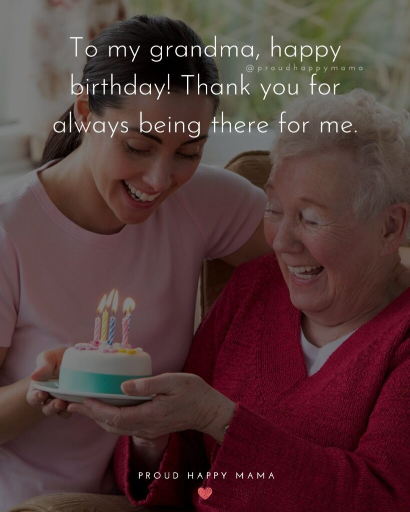 Happy Birthday Grandma Quotes - To my grandma, happy birthday! Thank you for always being there for me.'