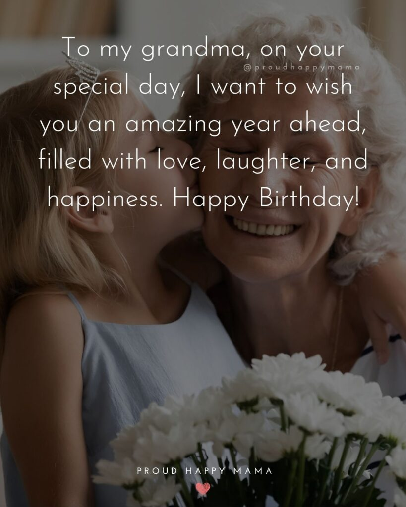 Happy Birthday Grandma Quotes - To my grandma, on your special day, I want to wish you an amazing year ahead, filled with