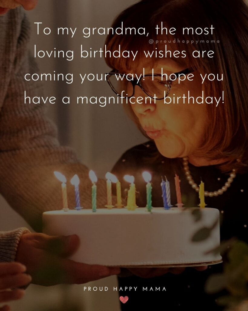 Happy Birthday Grandma Quotes - To my grandma, the most loving birthday wishes are coming your way! I hope you have a