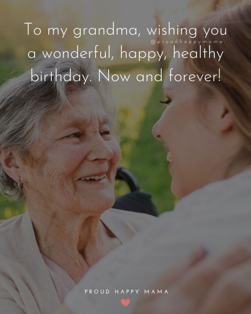 Happy Birthday Grandma Quotes - To my grandma, wishing you a wonderful, happy, healthy birthday. Now and forever!'