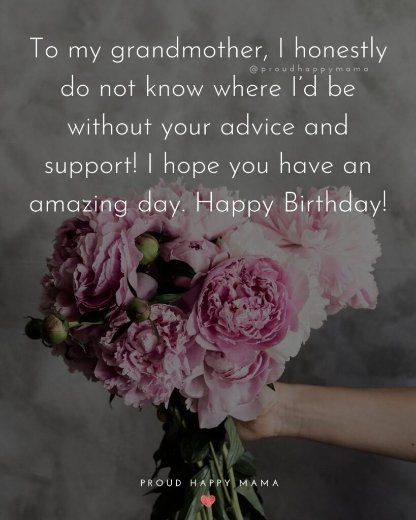 Happy Birthday Grandma Quotes - To my grandmother, I honestly do not know where I'd be without your advice and