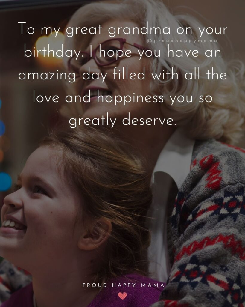 Happy Birthday Grandma Quotes - To my great grandma on your birthday. I hope you have an amazing day filled with all the love
