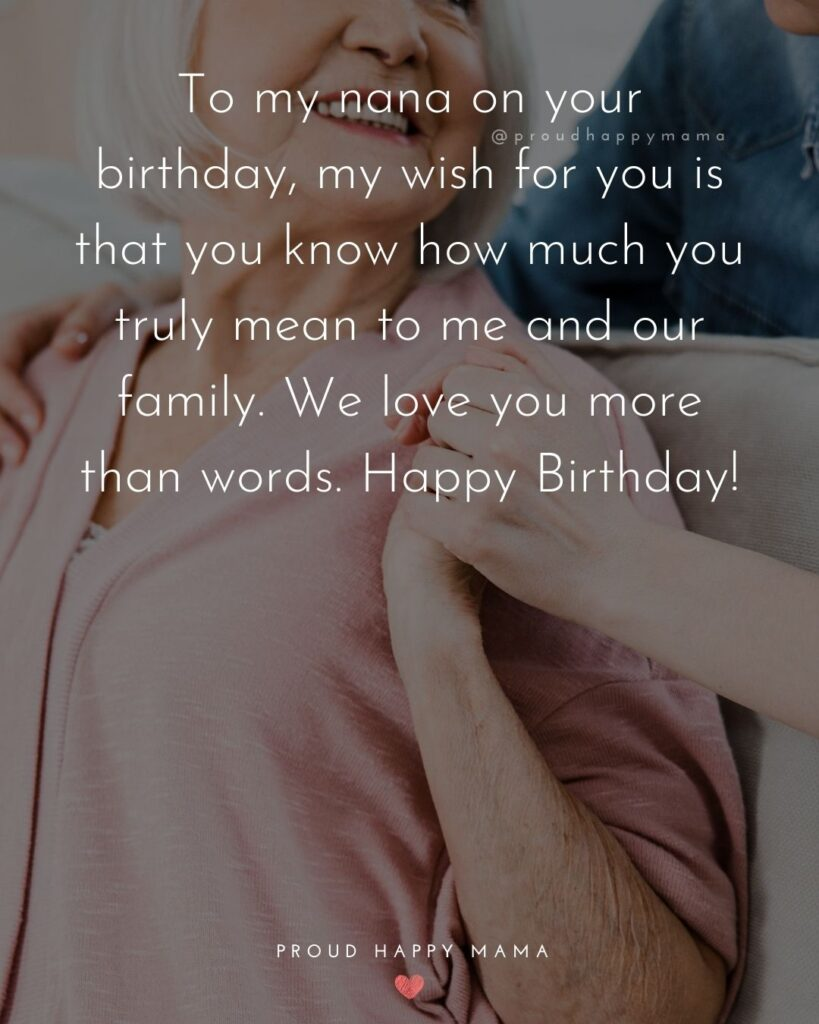 Happy Birthday Grandma Quotes - To my nana on your birthday, my wish for you is that you know how much you truly mean to
