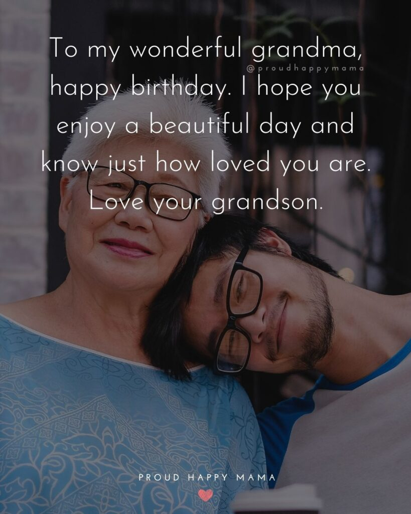 Happy Birthday Grandma Quotes - To my wonderful grandma, happy birthday. I hope you enjoy a beautiful day and know just