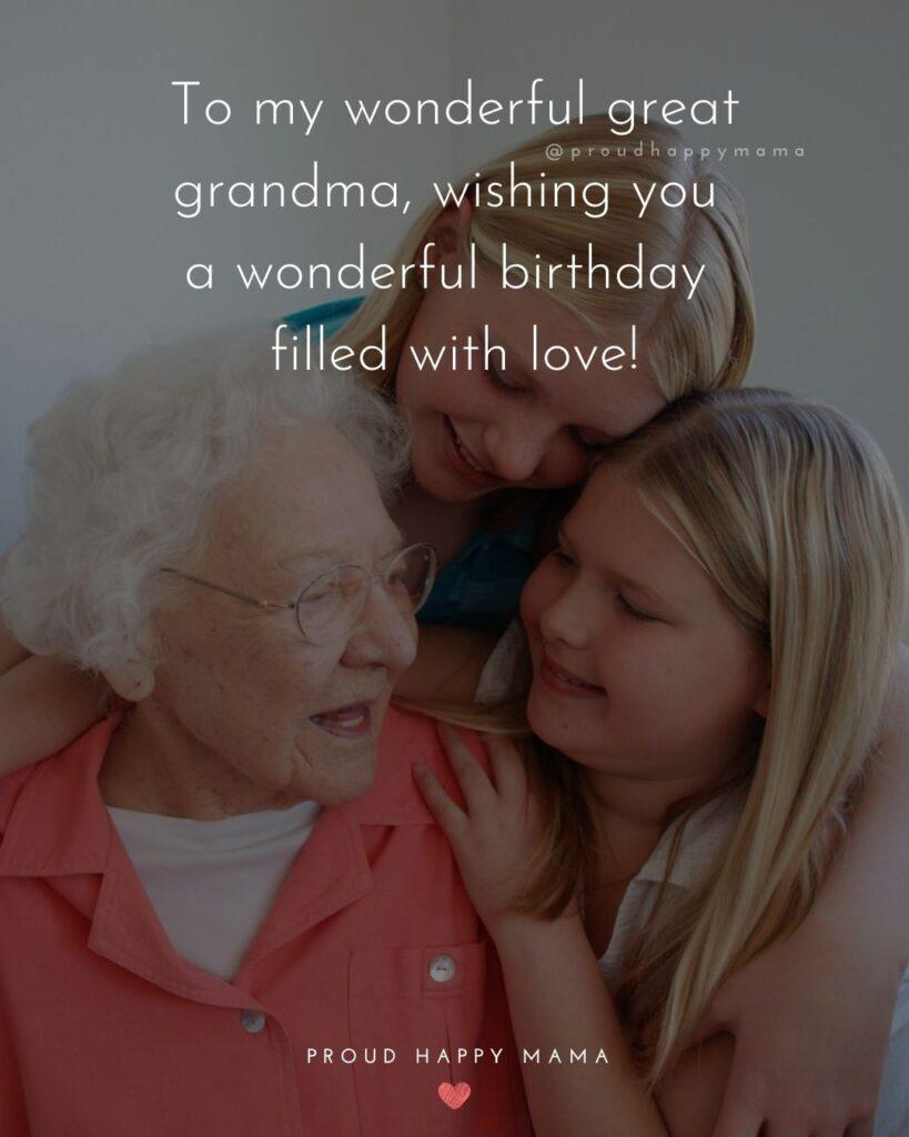 Happy Birthday Grandma Quotes - To my wonderful great grandma, wishing you a wonderful birthday filled with love!'