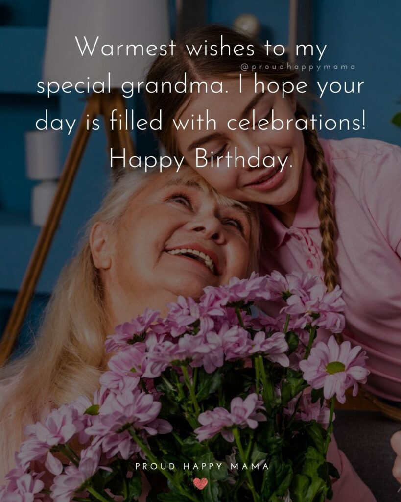 Happy Birthday Grandma Quotes - Warmest wishes to my special grandma. I hope your day is filled with celebrations! Happy