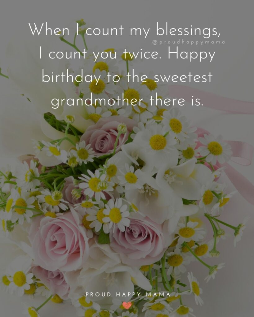 Happy Birthday Grandma Quotes - When I count my blessings, I count you twice. Happy birthday to the sweetest grandmother