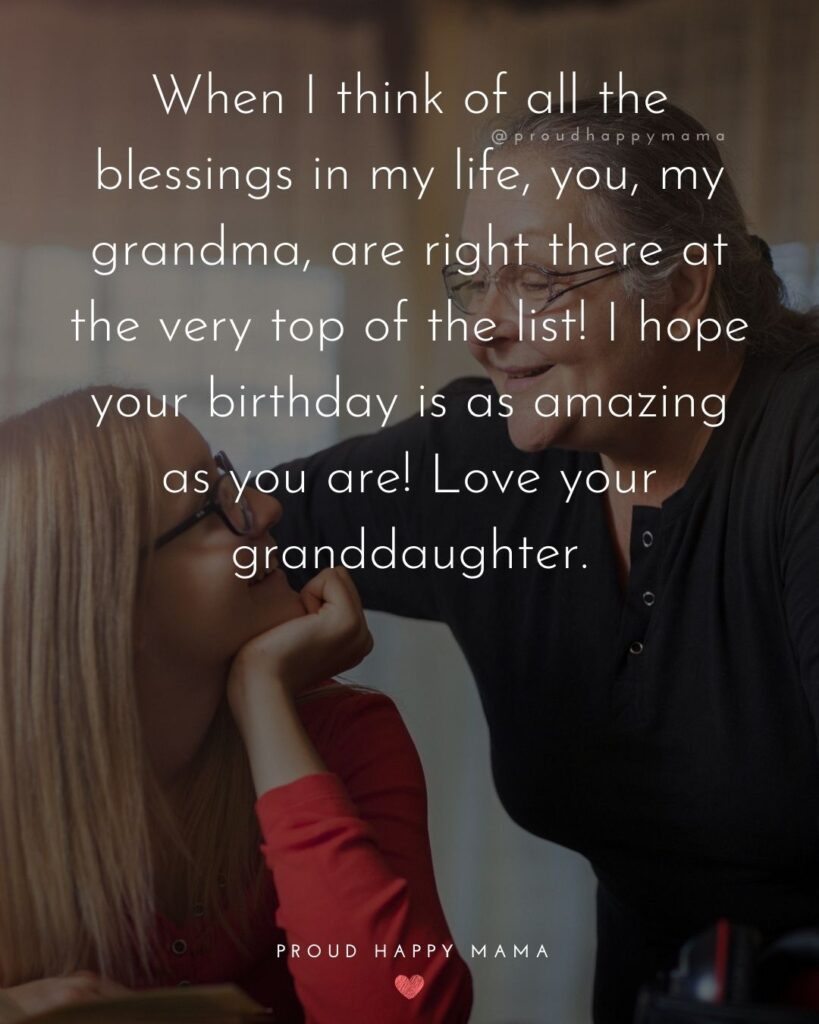 Happy Birthday Grandma Quotes - When I think of all the blessings in my life, you, my grandma, are right there at the very