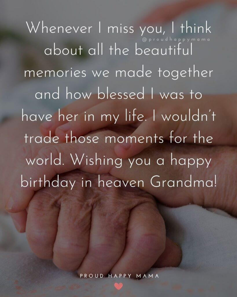 Happy Birthday Grandma Quotes - Whenever I miss you, I think about all the beautiful memories we made together and how
