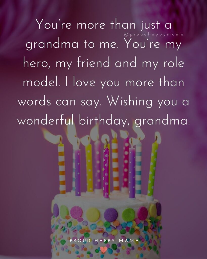 Happy Birthday Grandma Quotes - You're more than just a grandma to me. You're my hero, my friend and my role model. I