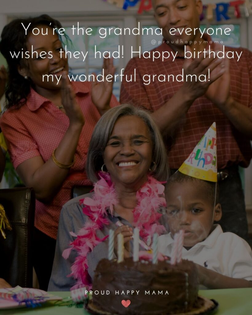 Happy Birthday Grandma Quotes - You're the grandma everyone wishes they had! Happy birthday my wonderful grandma!'