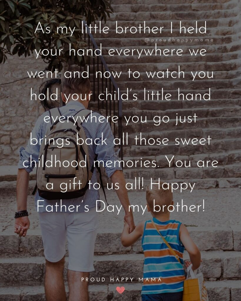 Happy Fathers Day Brother Quotes - As my little brother I held your hand everywhere we went and ow to watch you hold your
