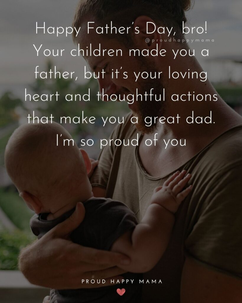 Happy Fathers Day Brother Quotes - Happy Father's Day, bro! Your children made you a father, but it's your loving heart and