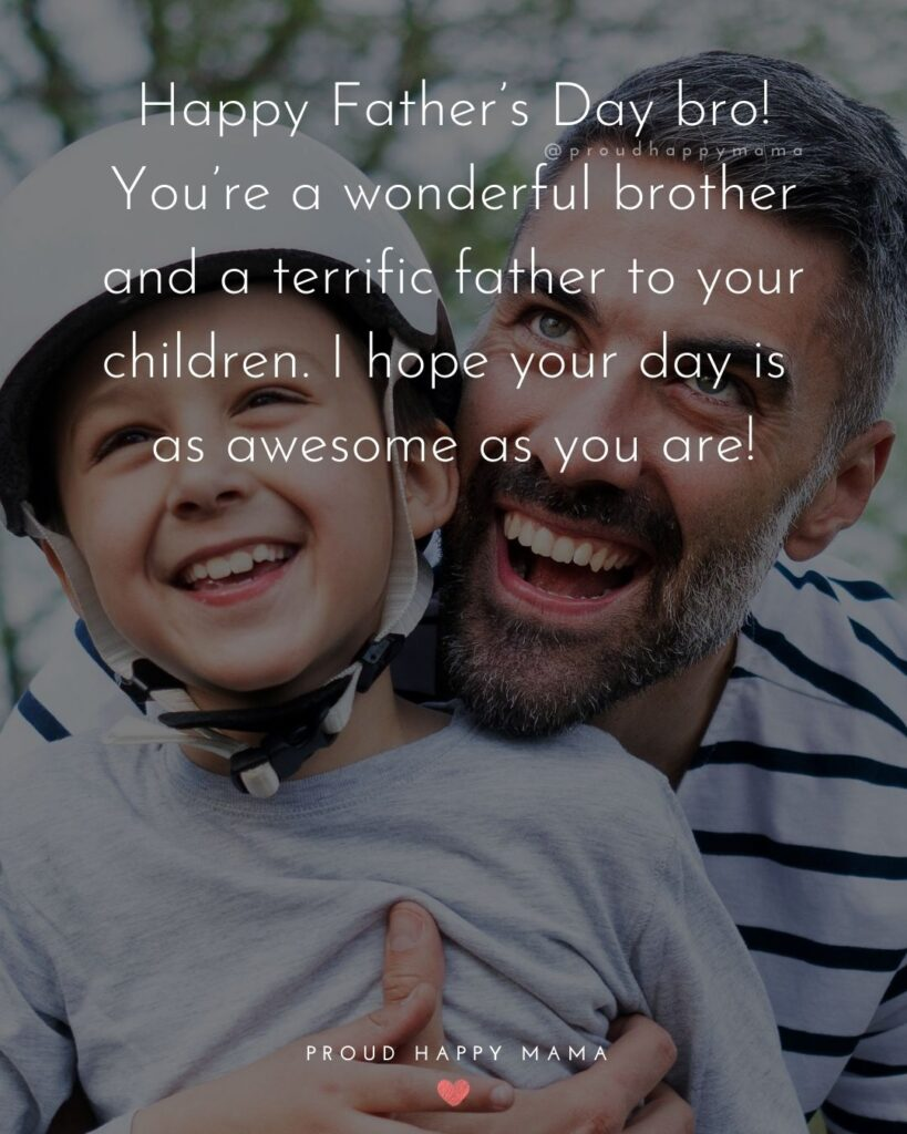 Happy Fathers Day Brother Quotes - Happy Father's Day bro! You're a wonderful brother and a terrific father to your children. I