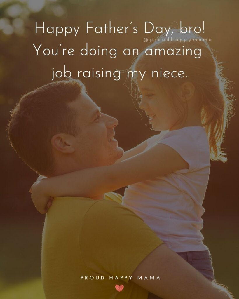 Happy Fathers Day Brother Quotes - Happy Father's Day, bro! You're doing an amazing job raising my niece.'