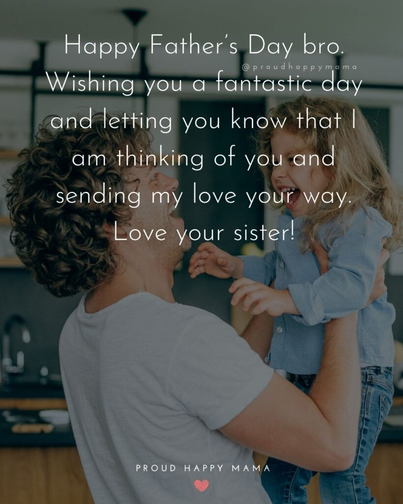 Happy Fathers Day Brother Quotes - Happy Father's Day bro. Wishing you a fantastic day and letting you know that I am