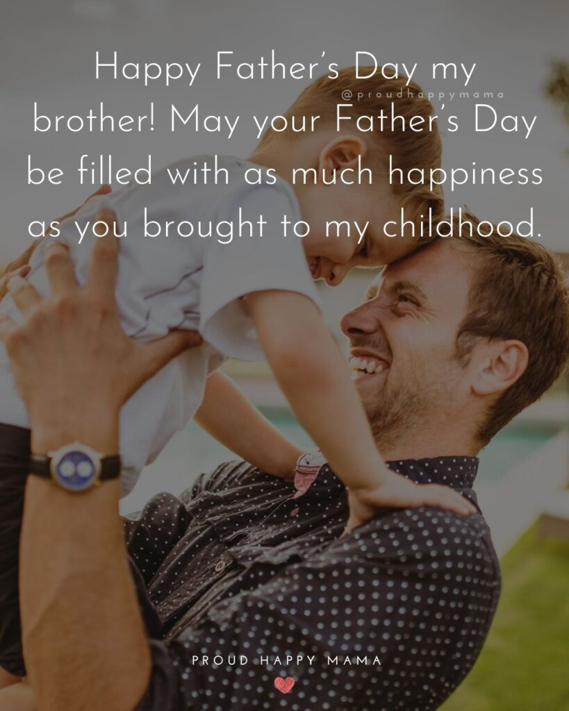 Happy Fathers Day Brother Quotes - Happy Father's Day my brother! May your Father's Day be filled with as much happiness