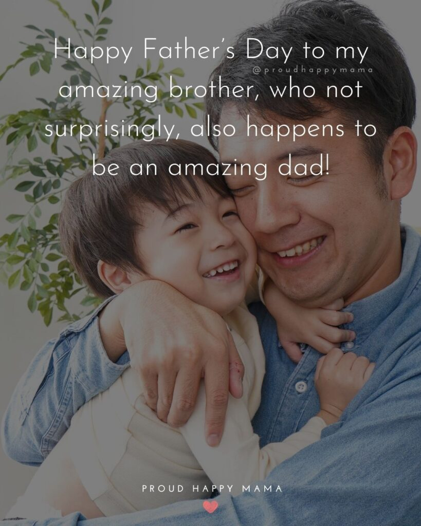 Happy Fathers Day Brother Quotes - Happy Father's Day to my amazing brother, who not surprisingly, also happens to be an