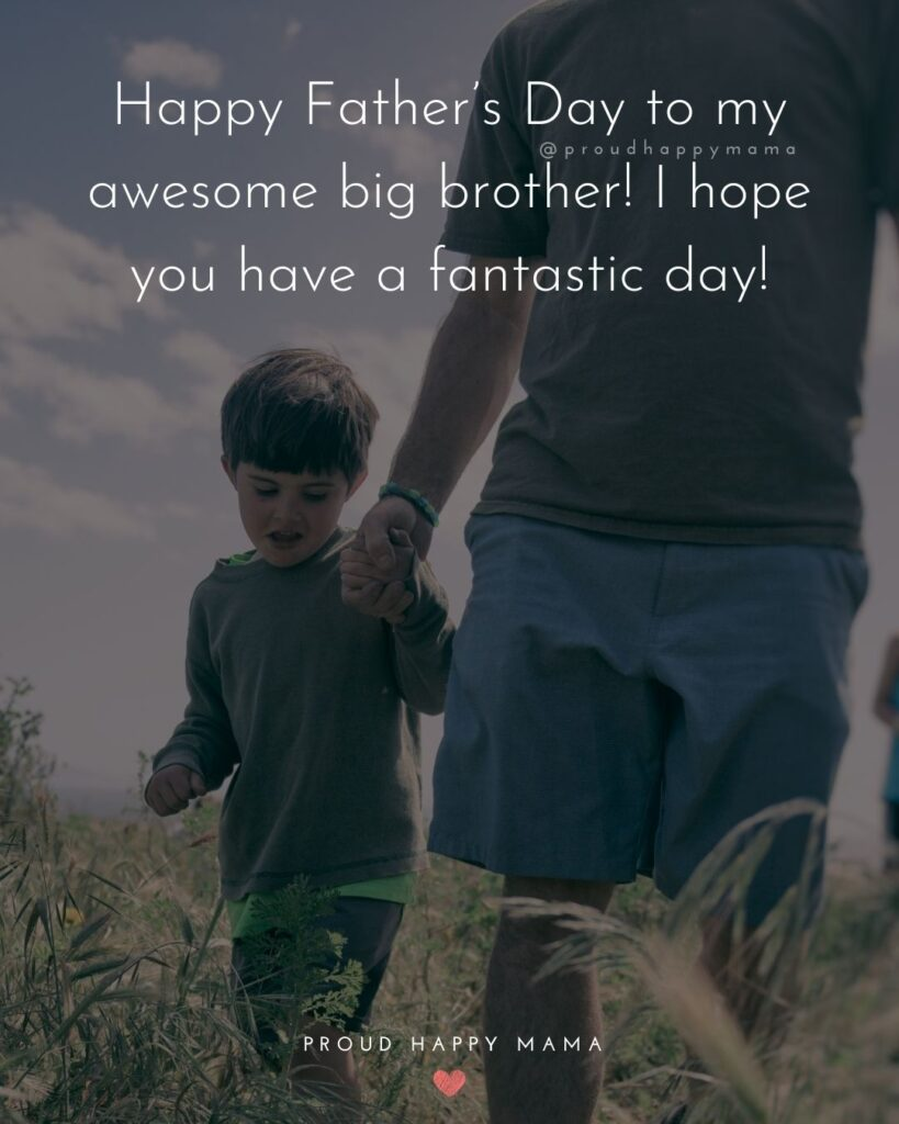 Happy Fathers Day Brother Quotes - Happy Father's Day to my awesome big brother! I hope you have a fantastic day!'