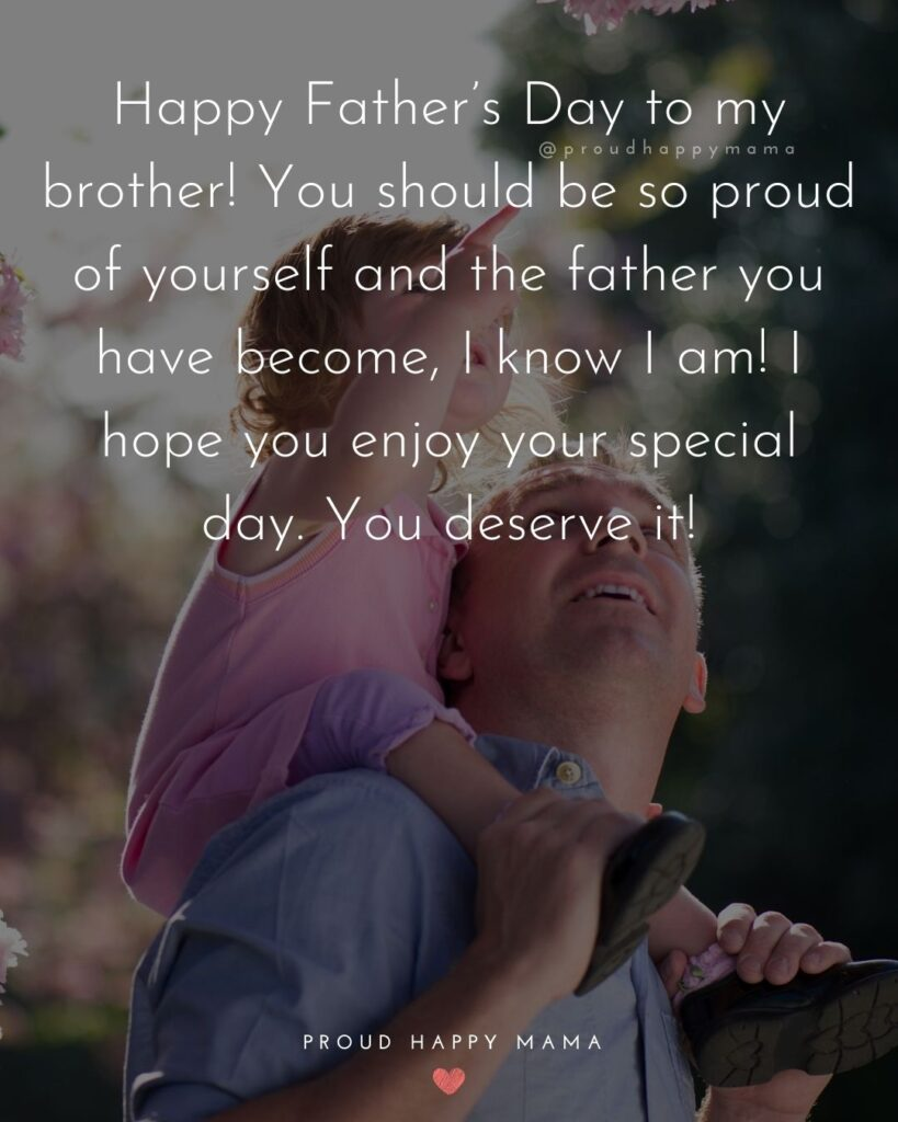 Happy Fathers Day Brother Quotes - Happy Father's Day to my brother! You should be so proud of yourself and the father you