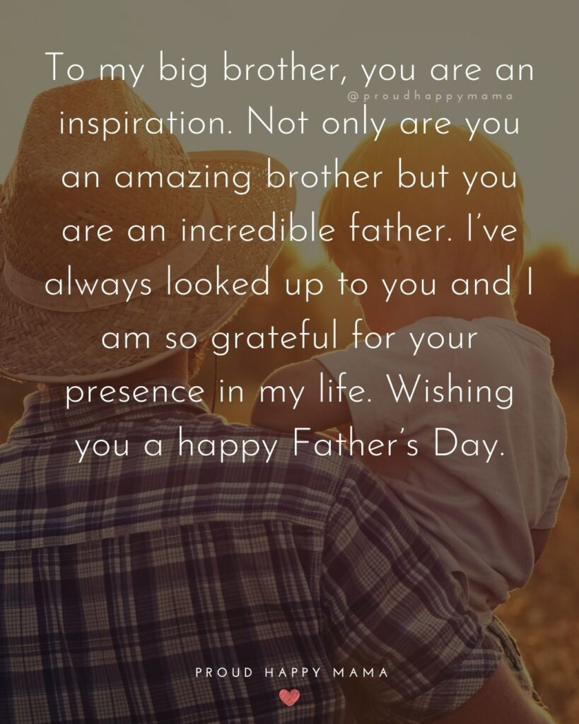 Happy Fathers Day Brother Quotes - To my big brother, you are an inspiration. Not only are you an amazing brother but you are