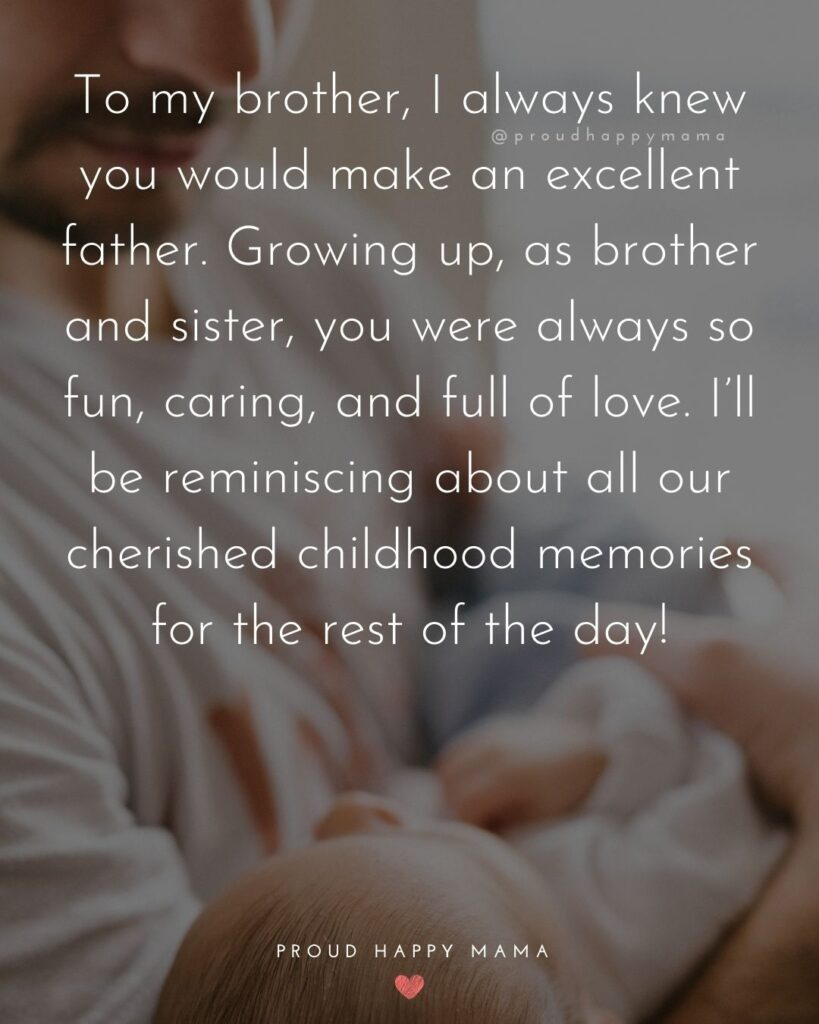 Happy Fathers Day Brother Quotes - To my brother, I always knew you would make an excellent father. Growing up, as