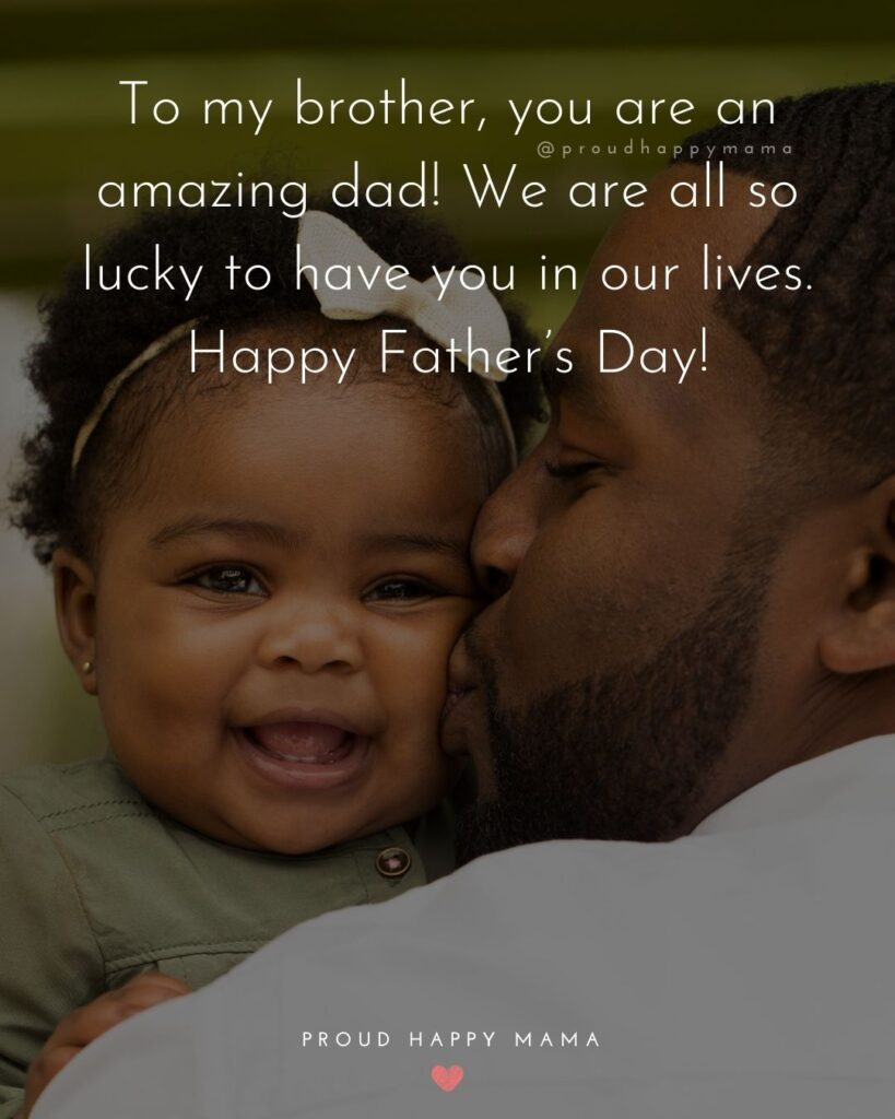 Happy Fathers Day Brother Quotes - To my brother, you are an amazing dad! We are all so lucky to have you in our lives. Happy