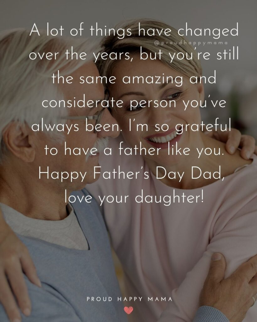 Happy Fathers Day Quotes From Daughter - A lot of things have changed over the years, but you're still the same