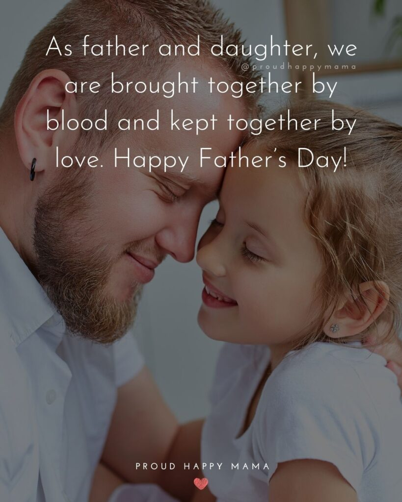 Happy Fathers Day Quotes From Daughter - As father and daughter, we are brought together by blood and kept together