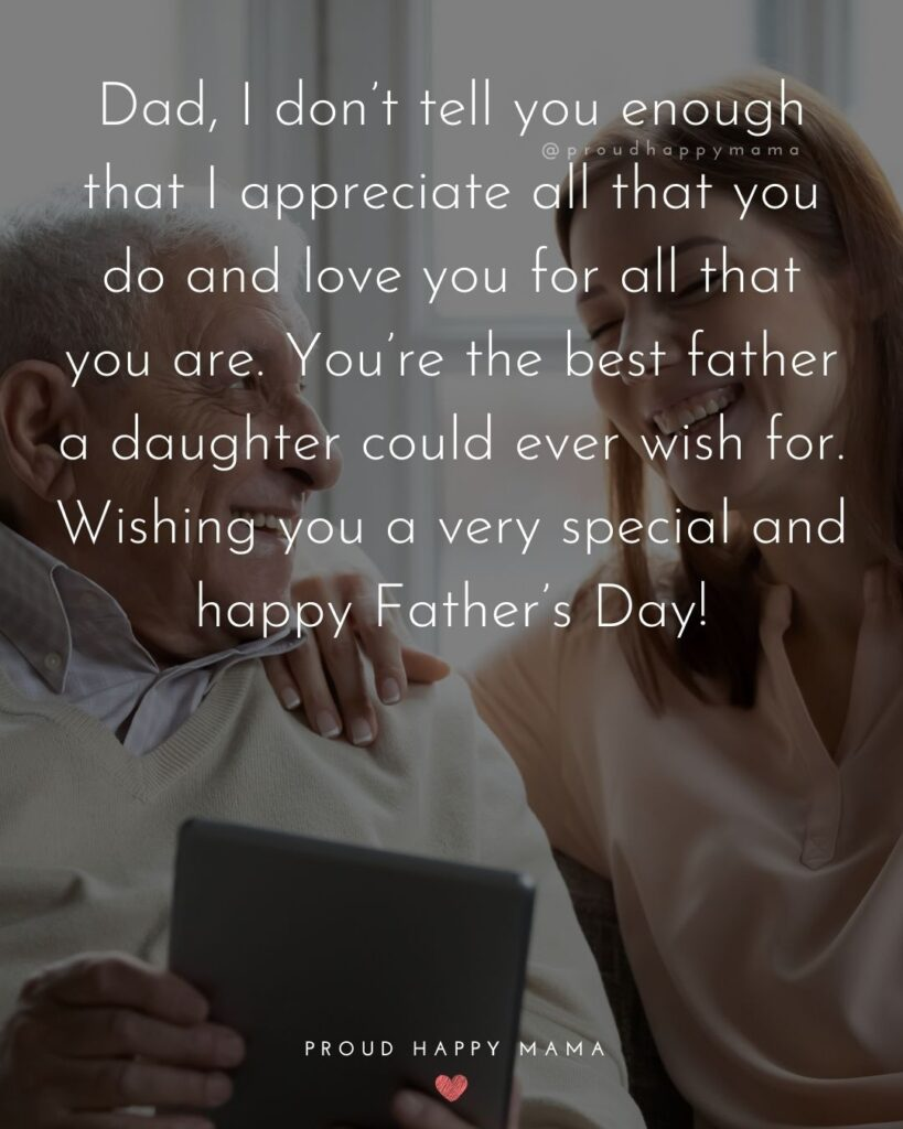 Happy Fathers Day Quotes From Daughter - Dad, I don't tell you enough that I appreciate all that you do and love you for all that