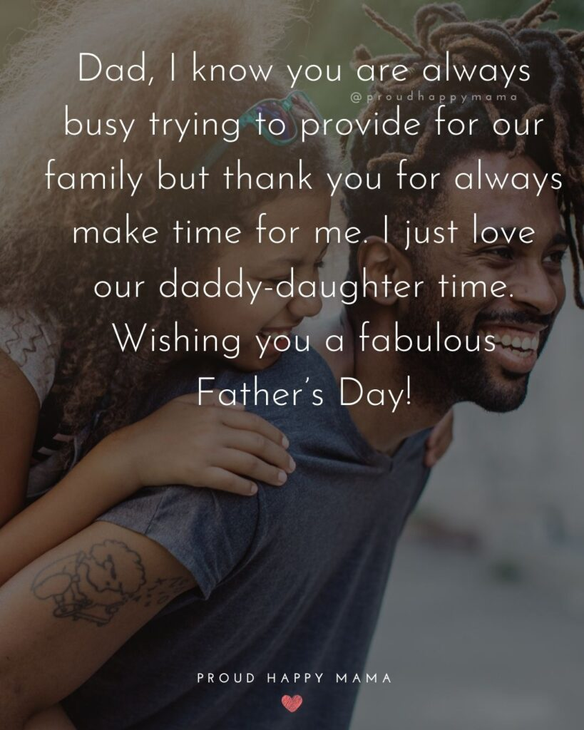 Happy Fathers Day Quotes From Daughter - Dad, I know you are always busy trying to provide for our family but thank you for