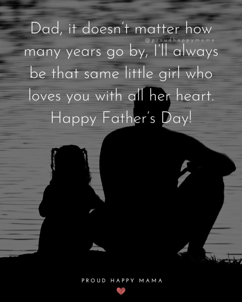 Happy Fathers Day Quotes From Daughter - Dad, it doesn't matter how many years go by, I'll always be that same little