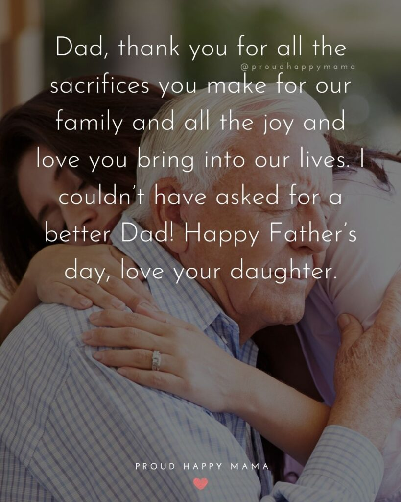 Happy Fathers Day Quotes From Daughter - Dad, thank you for all the sacrifices you make for our family and all the joy and love