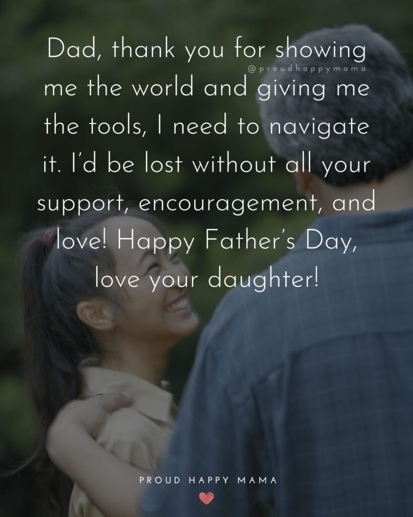 Happy Fathers Day Quotes From Daughter - Dad, thank you for showing me the world and giving me the tools, I need to