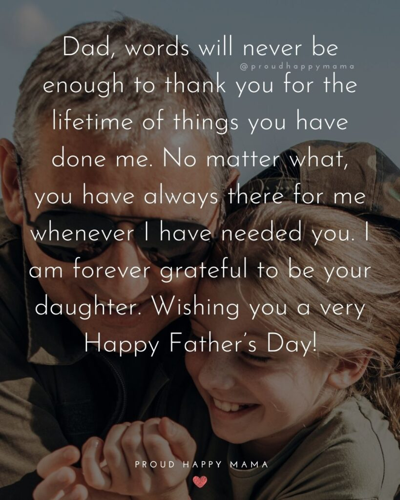 Happy Fathers Day Quotes From Daughter - Dad, words will never be enough to thank you for the lifetime of things you have