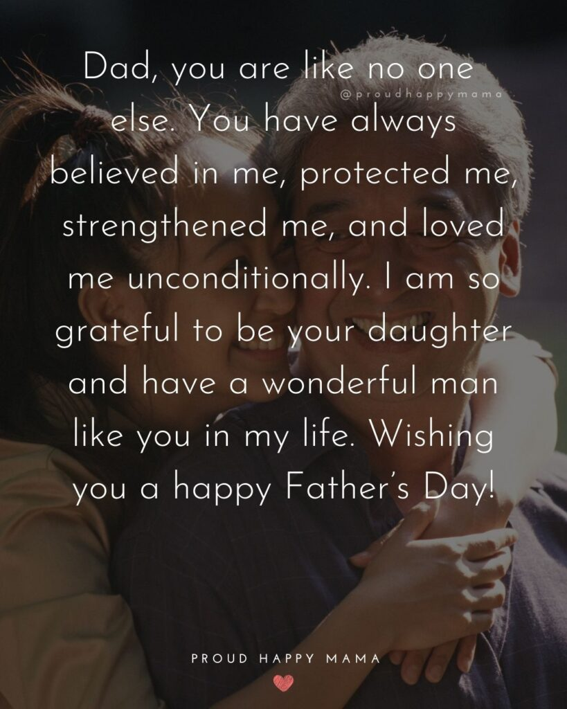 Happy Fathers Day Quotes From Daughter - Dad, you are like no one else. You have always believed in me, protected me,