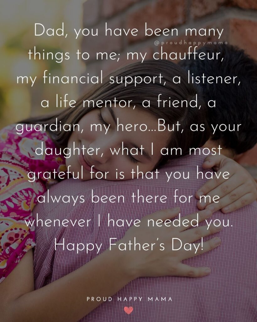 Happy Fathers Day Quotes From Daughter - Dad, you have been many things to me; my chauffeur, my financial support, a