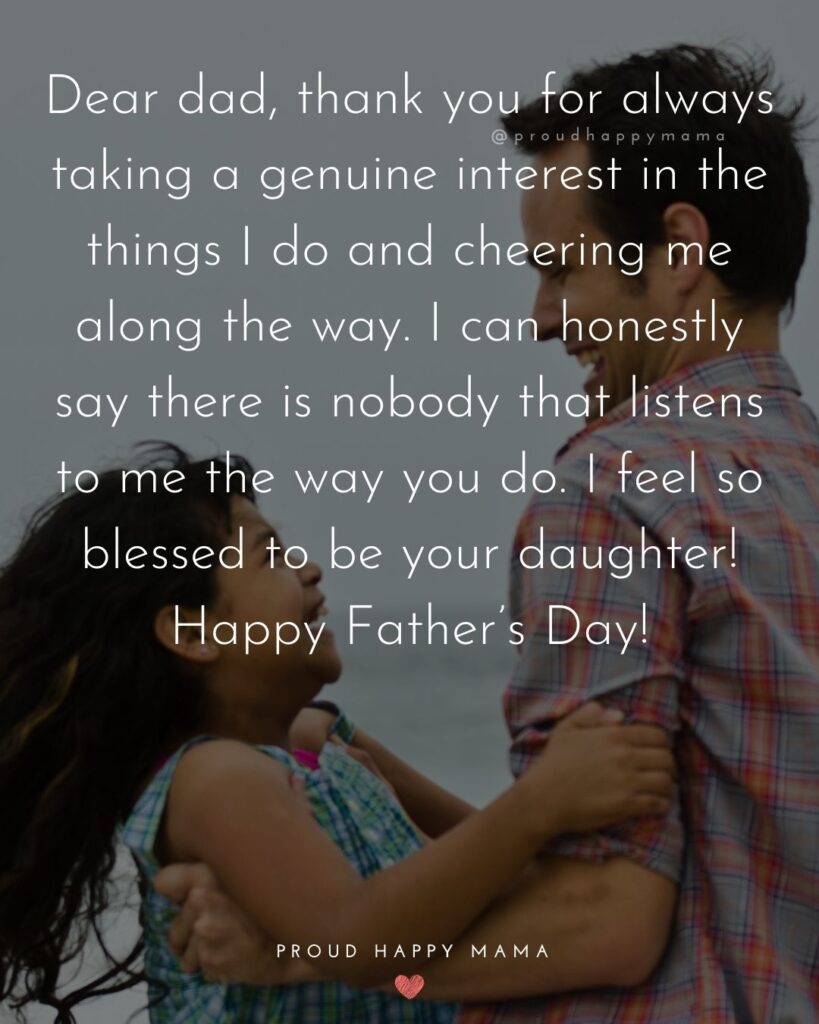 Happy Fathers Day Quotes From Daughter - Dear dad, thank you for always taking a genuine interest in the things I do and