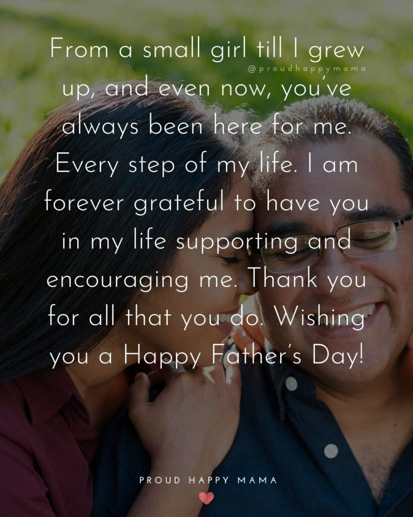 Happy Fathers Day Quotes From Daughter - From a small girl till I grew up, and even now, you've always been here for me.