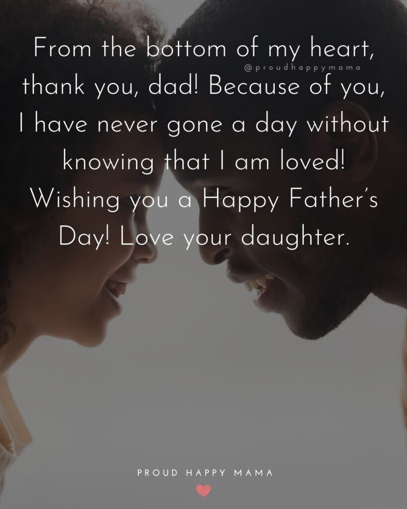 Happy Fathers Day Quotes From Daughter - From the bottom of my heart, thank you, dad! Because of you, I have never