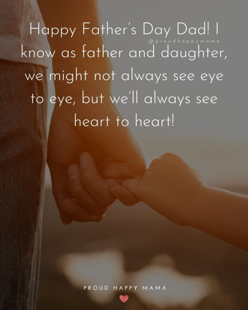 Happy Fathers Day Quotes From Daughter - Happy Father's Day Dad! I know as father and daughter, we might not always see eye
