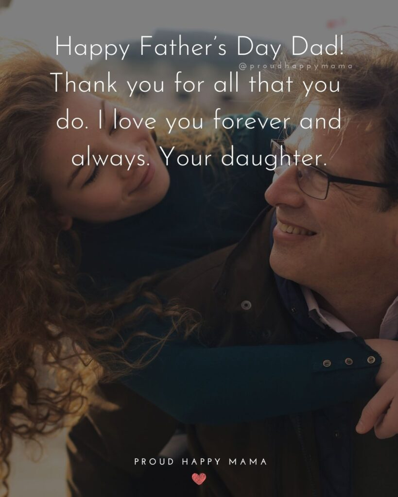 Happy Fathers Day Quotes From Daughter - Happy Father's Day Dad! Thank you for all that you do. I love you forever and
