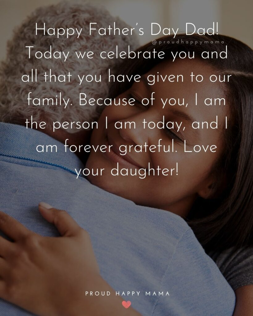 Happy Fathers Day Quotes From Daughter - Happy Father's Day Dad! Today we celebrate you and all that you have given to our