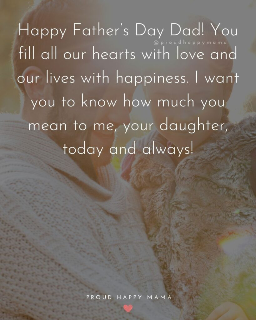 Happy Fathers Day Quotes From Daughter - Happy Father's Day Dad! You fill all our hearts with love and our lives with happiness.