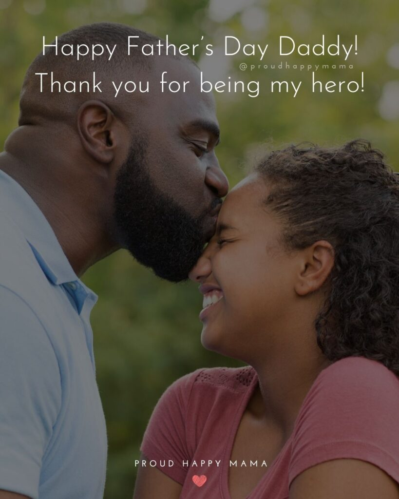 Happy Fathers Day Quotes From Daughter - Happy Father's Day Daddy! Thank you for being my hero!